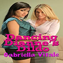 Dancing Dianne's Dildo Audiobook by Gabriella Vitale Narrated by Ivy Wilder