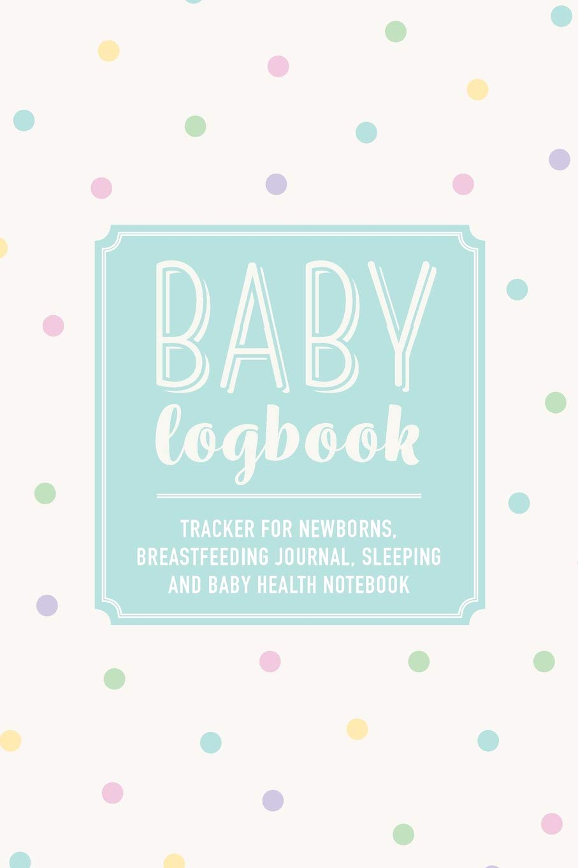Baby Logbook: Polka Dot Tracker for Newborns, Breastfeeding Journal, Sleeping and Baby Health Notebook pdf epub