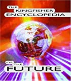 The Kingfisher Encyclopedia of the Future, Anthony Wilson and Clive Gifford, 0753453606