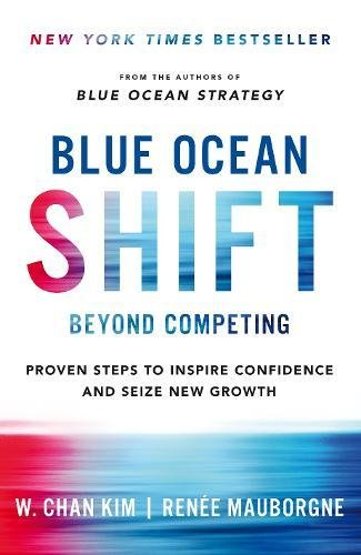 Blue Ocean Shift  Beyond Competing   Proven Steps To Inspire Confidence And Seize New Growth