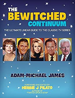 The Bewitched Continuum: The Ultimate Linear Guide to the Classic TV Series by [James, Adam-Michael]