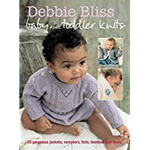 Debbie Bliss Baby and Toddler Knits: 20 gorgeous jackets, sweaters, hats, bootees and more