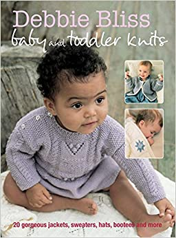 Book Debbie Bliss Baby and Toddler Knits: 20 gorgeous jackets, sweaters, hats, bootees and more