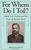 For Whom Do I Toil?: Judah Leib Gordon and the Crisis of Russian Jewry (Studies in Jewish History)