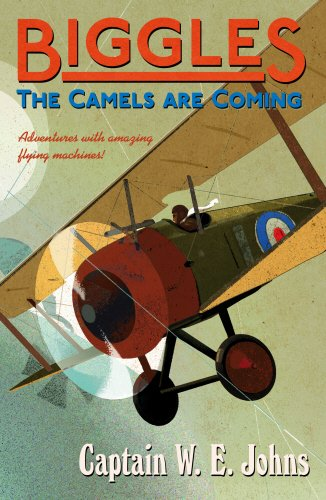 Biggles: The Camels are Coming: Number 3 of the Biggles Series