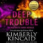 Deep Trouble: A MacKenzie Family Novella | Kimberly Kincaid