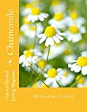 img - for Chamomile: Matricaria recutita (Natural Herbal Living Magazine Book 11) book / textbook / text book