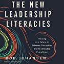 The New Leadership Literacies: Thriving in a Future of Extreme Disruption and Distributed Everything Audiobook by Bob Johansen Narrated by James Gillies