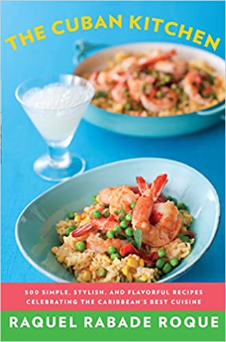 The Cuban Kitchen: 500 Simple, Stylish, And Flavorful Recipes Celebrating  The Caribbeanu0027s Best Cuisine: Raquel Rabade Roque: 9780375711961:  Amazon.com: ...