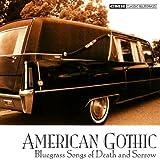 American Gothic: Bluegrass of Death & Sorrow by American Gothic: Bluegrass Songs of Death & Sor