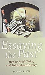 Essaying the Past: How to Read, Write, and Think about History
