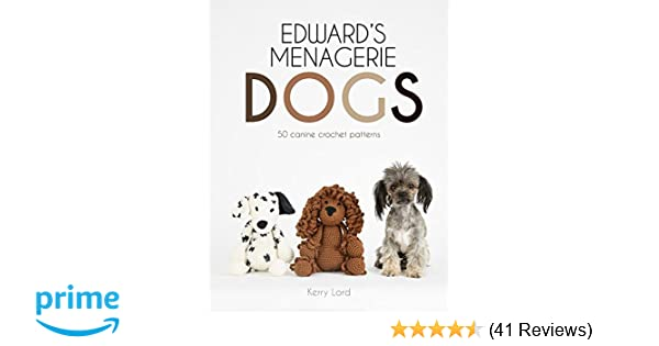 Edward's Menagerie: Dogs: 50 Canine Crochet Patterns: Kerry Lord