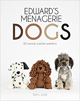 Edwards Menagerie Dogs 50 Canine Crochet Patterns Kerry Lord