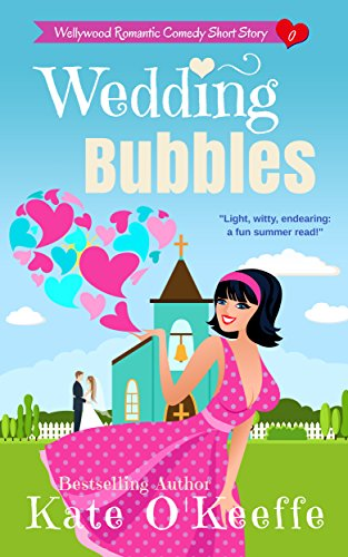 Romantic Bubble (Wedding Bubbles: (Humorous contemporary women's short story) (Wellywood Romantic Comedy))