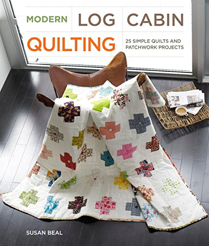 Modern Log Cabin Quilting: 25 Simple Quilts and Patchwork Projects (Cabin Crochet Log)
