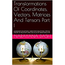 Transformations Of Coordinates, Vectors, Matrices And Tensors Part I: LAGRANGE'S EQUATIONS, HAMILTON'S EQUATIONS, SPECIAL THEORY OF RELATIVITY AND CALCULUS ... Mathematics From 0 And 1 Book 16)
