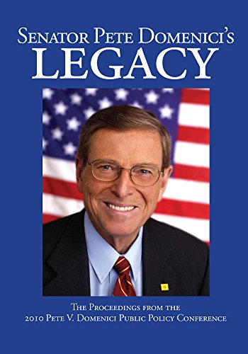 Senator Pete Domenici's Legacy 2010: The Proceedings from the 2010 Pete V. Domenici Public Policy Conference