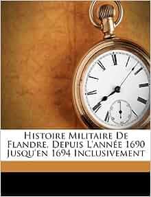 Histoire Militaire De Flandre Depuis L Ann 233 E 1690 Jusqu