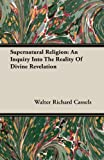 Supernatural Religion an Inquiry into Th, Walter Richard Cassels, 1846645999