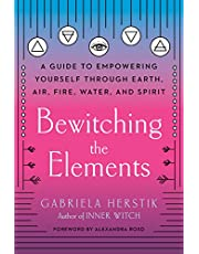 Bewitching the Elements: A Guide to Empowering Yourself Through Earth, Air, Fire, Water, and Spirit