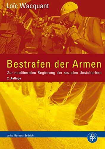 Bestrafen der Armen: Zur neoliberalen Regierung der sozialen Unsicherheit (2. durchges. Aufl.)