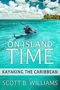 On Island Time: Kayaking the Caribbean by [Williams, Scott B.]