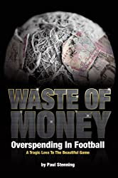 Waste Of Money! Overspending In Football - A Tragic Loss To The Beautiful Game