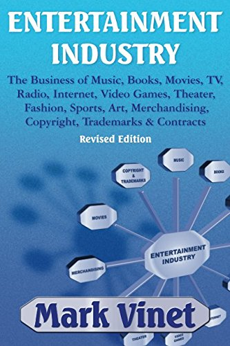 ENTERTAINMENT INDUSTRY: The Business of Music, Books, Movies, TV, Radio, Internet, Video Games, Theater, Fashion, Sports, Art, Merchandising, Copyright, Trademarks & Contracts: Revised Edition