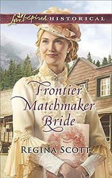 Frontier Matchmaker Bride (Frontier Bachelors) by [Scott, Regina]