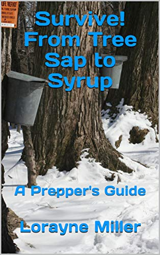 Survive! From Tree Sap to Syrup: A Prepper's Guide by [Miller, Lorayne]