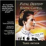 Fatal Destiny: Edith Cavell, World War I Nurse (UK Edition) | Terri Arthur