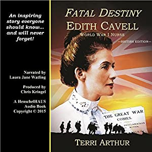 Fatal Destiny: Edith Cavell, World War I Nurse (UK Edition) Audiobook