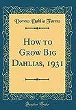 Amazon / Forgotten Books: How to Grow Big Dahlias, 1931 Classic Reprint (Downs Dahlia Farms)