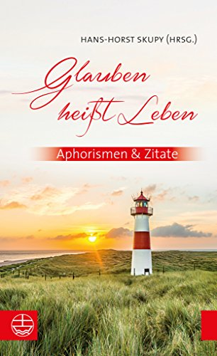 Glauben heißt Leben: Aphorismen & Zitate (German Edition)
