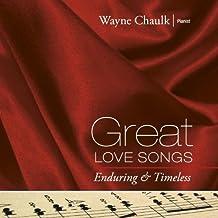 Great Love Songs: Enduring & Timeless by Wayne Chaulk (2013-08-03)