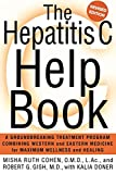 The Hepatitis C Help Book: A Groundbreaking Treatment Program Combining Western and Eastern Medicine for Maximum Wellness and Healing