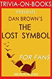 Trivia: The Lost Symbol by Dan Brown (Trivia-On-Books)