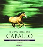 El Gran Libro Del Caballo / The Great Book of Horses: Razas - Alimentacion Salud Y Cuidados Basicos; Tecnicas De Doma - Como Montar a Caballo; Psicologia Equina - Hipoterapia (Spanish Edition)