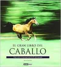 El gran libro del caballo: Una completa guía ilustrada