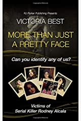 More Than Just A Pretty Face: Can You Identify Any Of Us? Victims Of The Dating Game Serial Killer Rodney Alcala Paperback