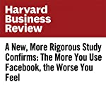 A New, More Rigorous Study Confirms: The More You Use Facebook, the Worse You Feel | Holly B. Shakya,Nicholas A. Christakis
