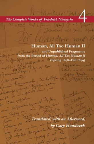 Human, All Too Human II and Unpublished Fragments from the Period of <I>Human, All Too Human II</I> (Spring 1878–Fall 1879): Volume 4 (The Complete Works of Friedrich Nietzsche)