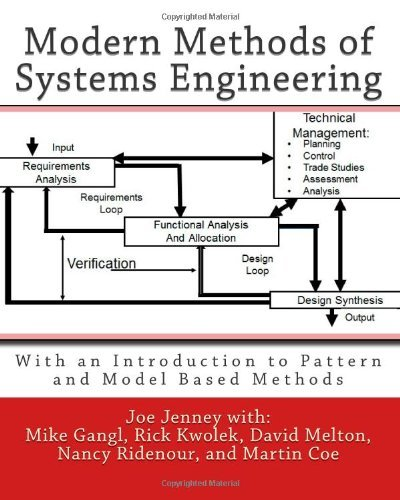 Modern Methods of Systems Engineering: With an Introduction to Pattern and Model Based Methods [Paperback] [2011] (Author) Joe Jenney, Mike Gangl, Rick Kwolek, David Melton, Nancy Ridenour, Martin Coe