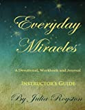 Everyday Miracles Instructor's Guide, Julia A. Royston, 0981813542