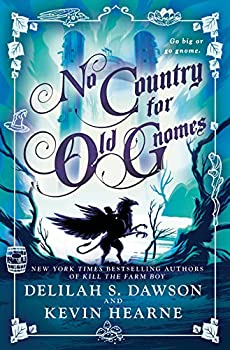 No Country for Old Gnomes: The Tales of Pell Hardcover – April 16, 2019 by Kevin Hearne (Author), Delilah S. Dawson (Author)
