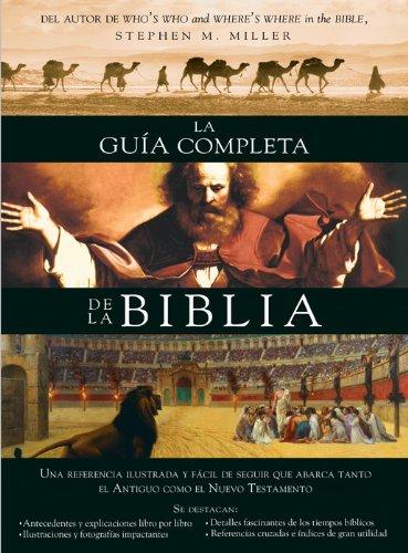 La guia completa de la Biblia: Una referencia ilustrada y facil de seguir que abarca tanto el Antiguo como el Nuevo Testamento [Stephen M. Miller] (Tapa Blanda)
