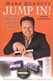 Jump In!: Even If You Don't Know How to Swim by Mark Burnett (2005-01-18)