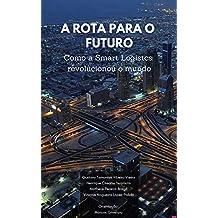 Smart Logistic: A rota para o futuro nas Smart Cities