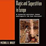 Magic and Superstition in Europe: A Concise History from Antiquity to the Present | Michael D. Bailey