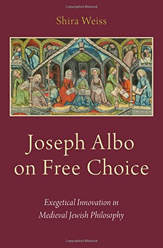 Joseph Albo on Free Choice: Exegetical Innovation in Medieval Jewish Philosophy